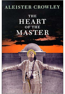 Aleister Crowley - The Heart of the Master