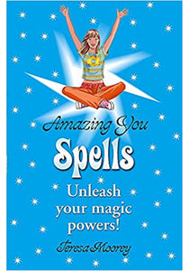 Teresa Moorey - Amazing You: Spells: Unleash Your Magic Powers!