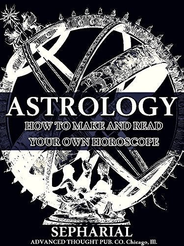 Sepharial - Astrology: How to Make and Read Your Own Horoscope