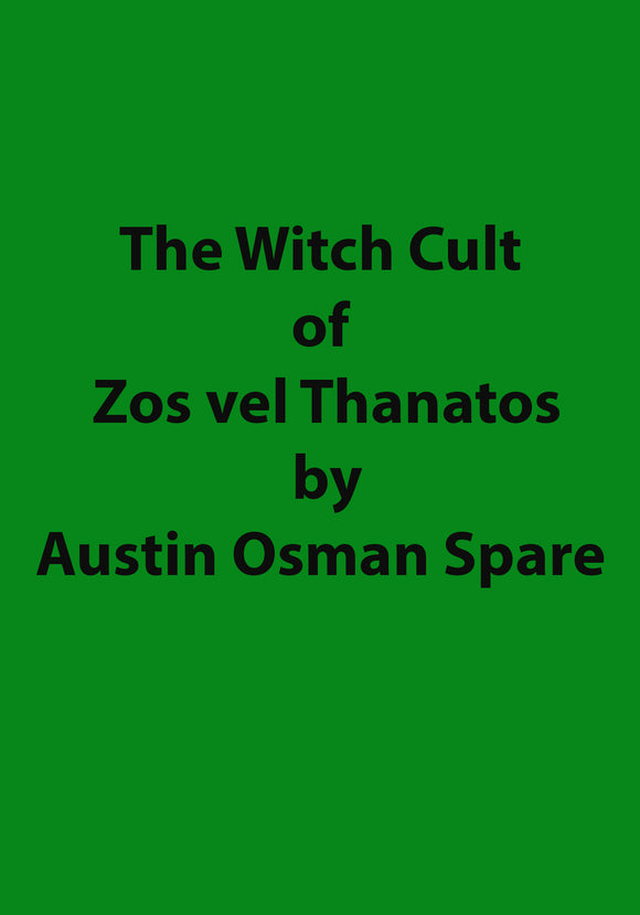 Austin Osman Spare - The Witch Cult of Zos vel Thanatos