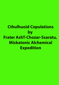 Frater AshT-Chozar-Ssaratu, Miskatonic Alchemical Expedition - Cthulhuoid Copulations