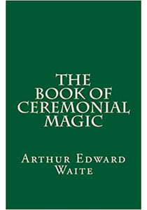 Edward Waite - The Book of Ceremonial Magic (A Timeless Classic)
