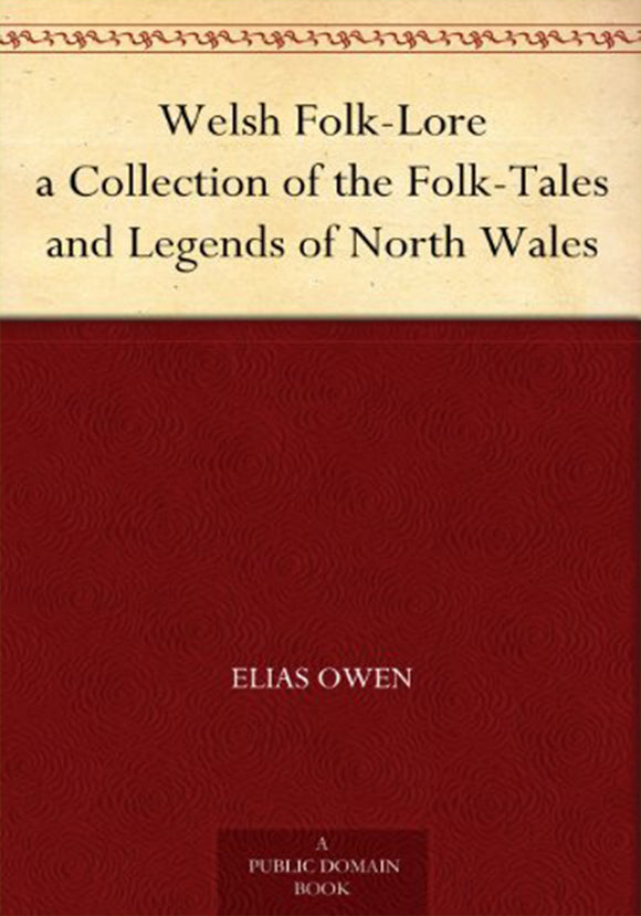 Elias Owen - Welsh Folk-Lore a Collection of the Folk-Tales and Legends of North Wales