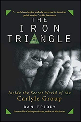 Dan Briody - The Iron Triangle : Inside the Secret World of the Carlyle Group