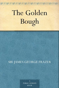 Sir James George Frazer - The Golden Bough