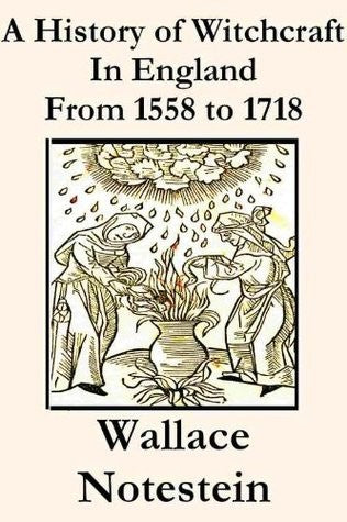 Wallace Notestein - A History of Witchcraft in England From 1558 to 1718