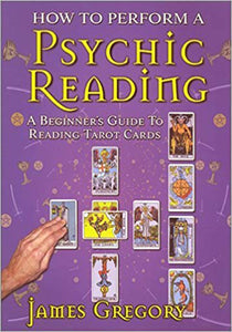 James Gregory - How to Perform a Psychic Reading - A Beginner's Guide to Reading Tarot Cards