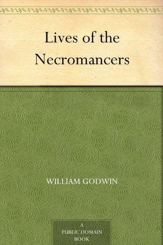 William Godwin - Lives of the Necromancers