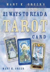 Mary K. Greer - 21 Ways to Read a Tarot Card
