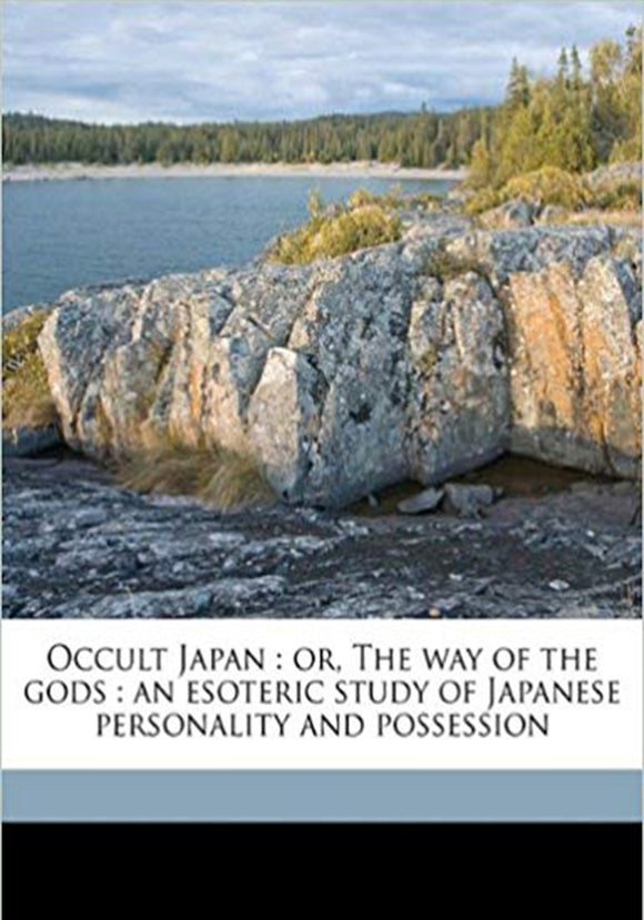 Percival Lowell - Occult Japan or The way of the gods