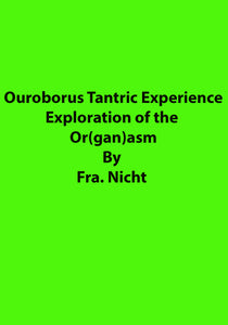 Fra. Nicht - Ouroborus Tantric Experience Exploration of the Or(gan)asm