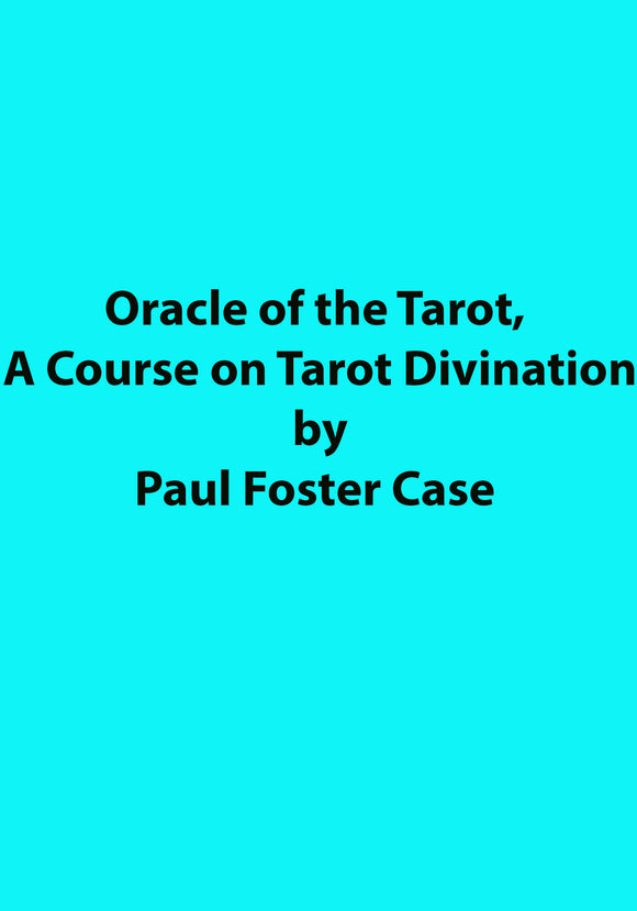Paul Foster Case - Oracle of the Tarot, A Course on Tarot Divination