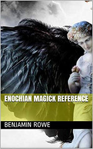 Benjamin Rowe - The Enochian Magick Reference