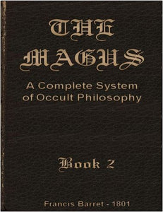 Francis Barrett  - The Magus Book 2: A Complete System of Occult Philosophy