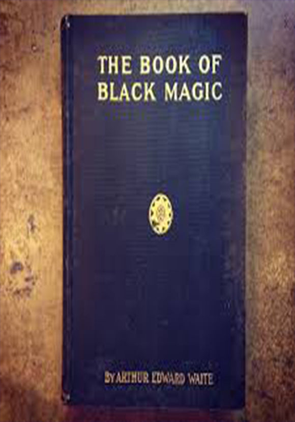 Arthur Edward Waite - The Book of Black Magic