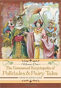 Donald Haase Ph.D. - The Greenwood Encyclopedia of Folktales and Fairy Tales 3-volume set