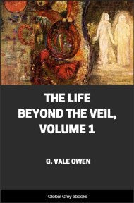 G. Vale Owen - The Life Beyond the Veil, Volume 1