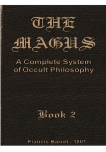 Francis Barrett - The Magus, A Complete System Of Occult Philosophy, Book 2