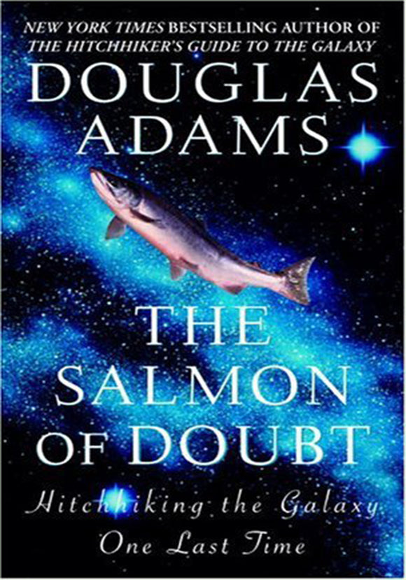 Douglas Adams - The Salmon of Doubt: Hitchhiking the Galaxy One Last Time