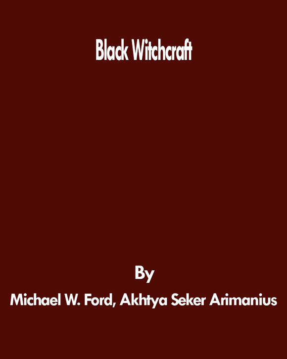 Michael W. Ford, Akhtya Seker Arimanius  - Black Witchcraft