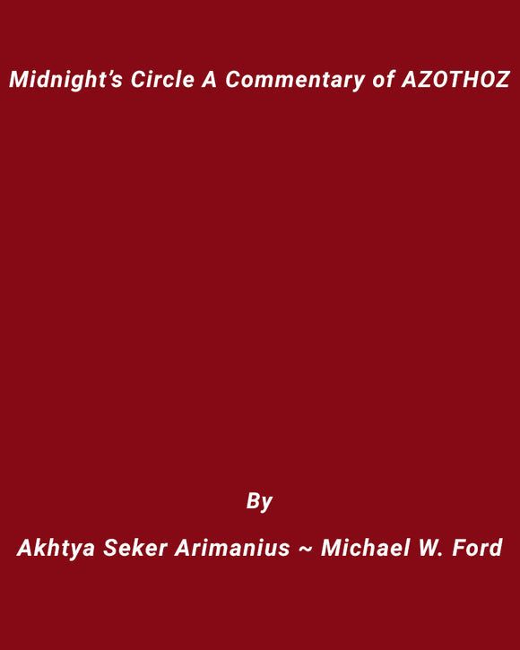 Akhtya Seker Arimanius ~ Michael W. Ford - Midnight's Circle A Commentary of AZOTHOZ