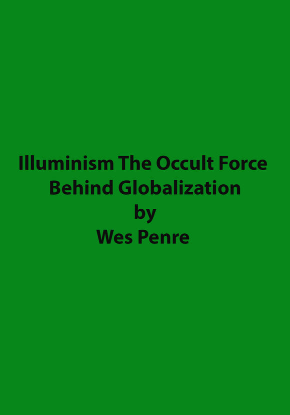 Wes Penre - Illuminism The Occult Force Behind Globalization