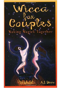 A.J. Drew - Wicca for Couples: Making Magick Together