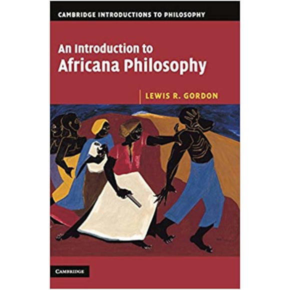 Lewis R. Gordon - An Introduction to Africana Philosophy