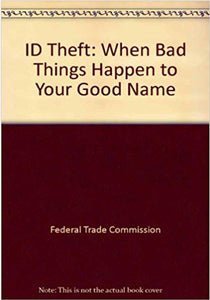 Federal Trade Commission - When Bad Things Happen To Your Good Name