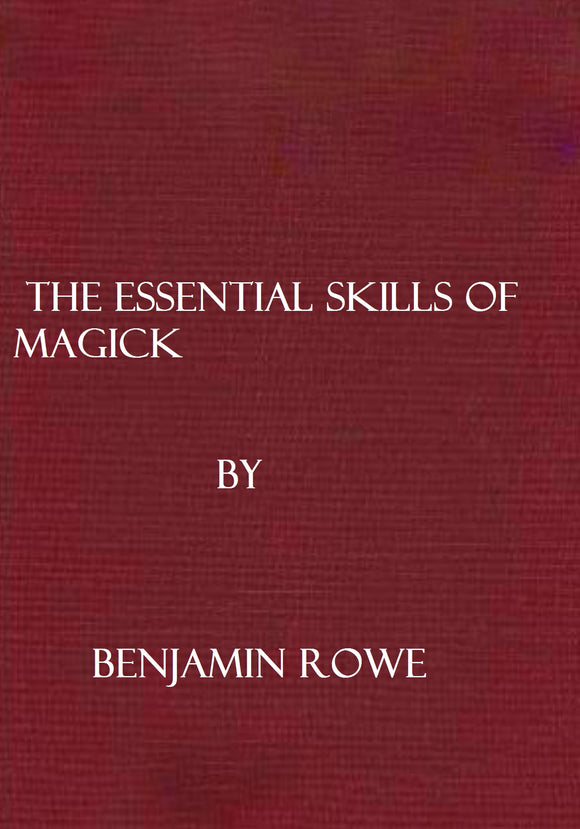 Benjamin Rowe - The Essential Skills of Magick