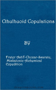 Cthulhuoid Copulations by Frater AshT-Chozar-Ssaratu, Miskatonic Alchemical Expedition