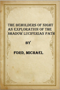 The Beholders of Night An exploration of the Shadow Luciferian Path -Michael W. Ford