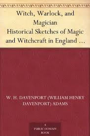 W. H. Davenport Adams - Witch, Warlock, And Magician