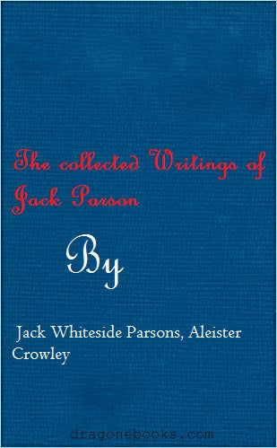 Jack Whiteside Parsons, Aleister Crowley - The Collected Writings of Jack Parsons