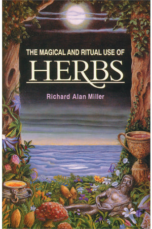 Richard Alan Miller - The Magical and Ritual Use of Herbs