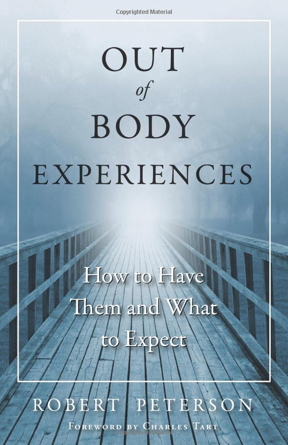 Robert Peterson (Foreword), Charles T. Tart (Foreword) - Out-of-Body Experiences: How to Have Them and What to Expect