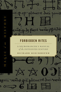 Richard Kieckhefe - Forbidden Rites: A Necromancer's Manual of the Fifteenth Century