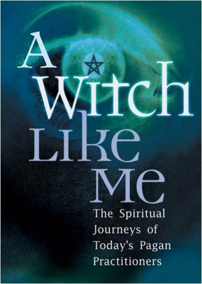 Sirona Knight - A Witch Like Me: The Spiritual Journeys of Today's Pagan Practitioners