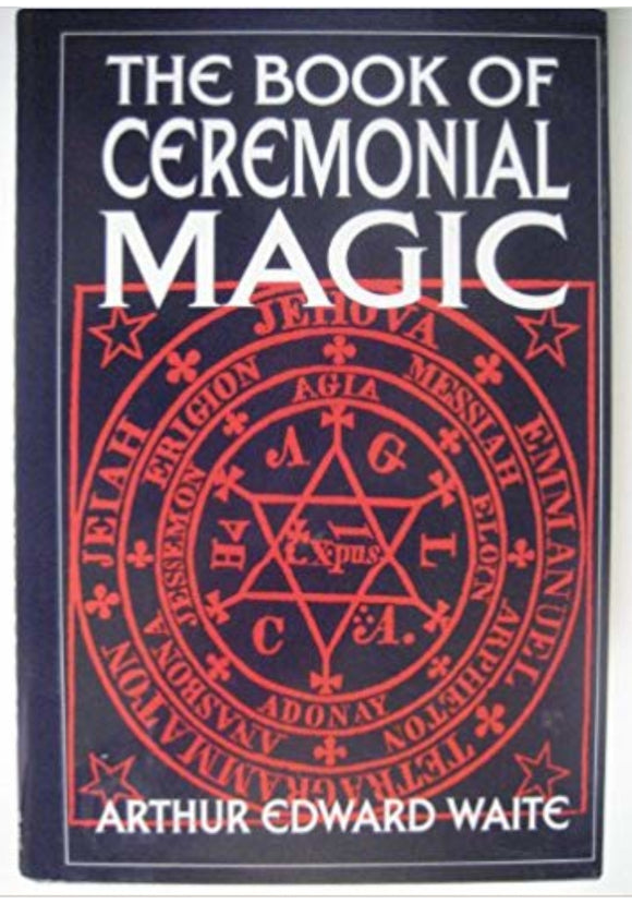 Arthur Edward Waite The Book of Ceremonial Magic (A Timeless Classic)