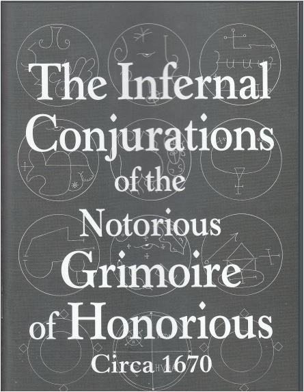 The Infernal Conjurations Of The Notorious Grimoire Of Honorius