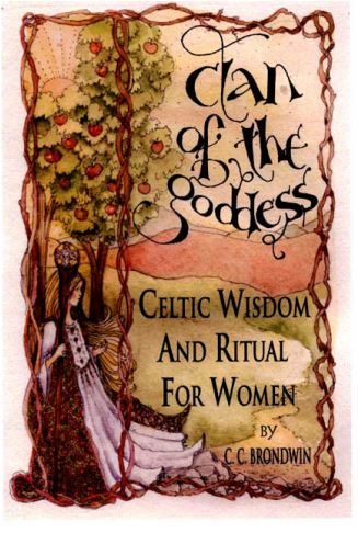 C.C. Brondwin - Clan of the Goddess: Celtic Widom and Ritual for Women