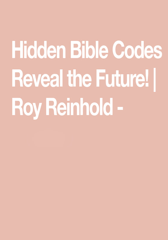 Roy A. Reinhold - The Hidden Codes in the Bible