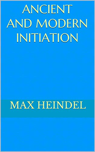 Max Heindel - Ancient and Modern Initiation