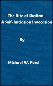 Michael W. Ford - The Rite of Shaitan - A Self-Initiation Invocation