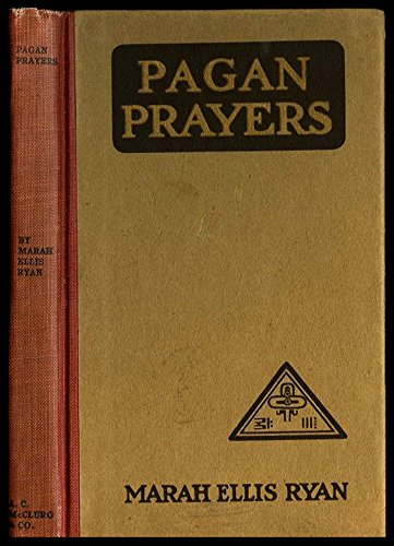 Marah Ellis Ryan (Editor) - Pagan Prayers (1913)