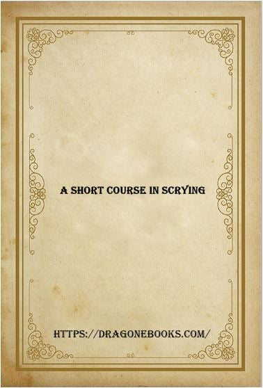 A Short Course in Scrying - Benjamin Rowe