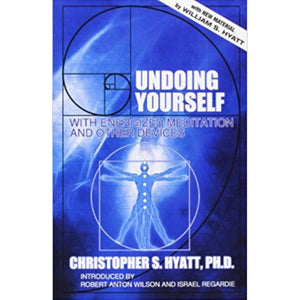 Christopher S. Hyatt - Undoing Yourself: With Energized Meditation and Other Devices