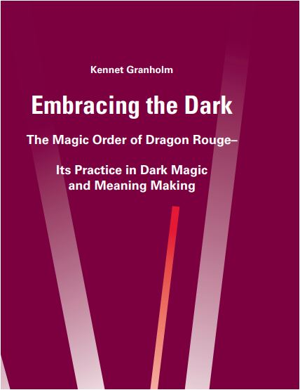 Kennet Granholm - Embracing the Dark The Magic Order of Dragon Rouge– Its Practice in Dark Magic and Meaning Making
