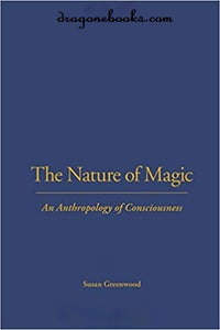 Susan Greenwood - The Nature of Magic: An Anthropology of Consciousness