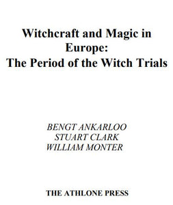 Bengt Ankarloo - Witchcraft and Magic in Europe: The Period of the Witch Trials